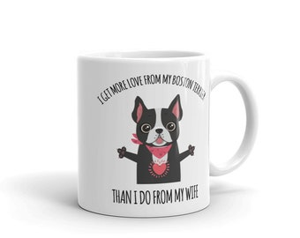 I Get More Love From My Boston Terrier Than I Do From My Wife Mug