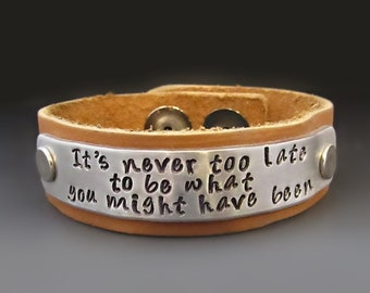 It's Never Too Late To Be What Your Might Have Been Leather Cuff Bracelet / George Eliot / Inspirational Leather Cuff / Hand Stamped Jewelry