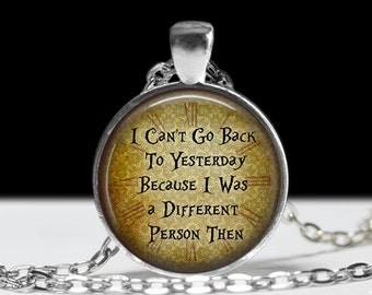 Wonderland Quote Pendant Alice in Wonderland Pendant Wonderland Jewelry Can't go Back to Yesterday