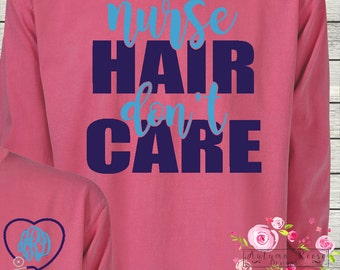 Monogrammed Nurse Hair Don't Care Long Sleeved Comfort Colors Fall Colors LPN RN BSN