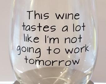 This Wine Tastes Like Wine Glass / Mother's Day Gift / Custom / Stemless / Stemmed