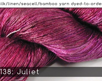DtO 138: Juliet on Silk/Linen/Seacell/Bamboo Yarn Custom Dyed-to-Order