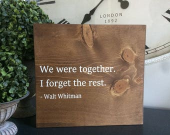 We were together I forget the rest.  -Walt Whitman  Ready to ship, as shown!!