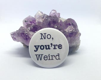 "You're Weird 1.5"" Pinback Button"