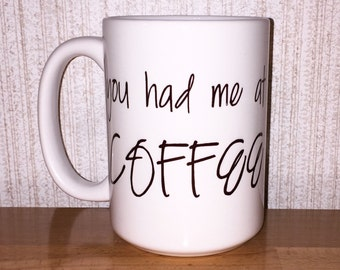 You had me at COFFEE - coffee mug
