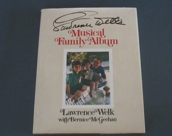 Lawrence Welk's Musical Family Album by Lawrence Welk with Bernice McGeehan hardback book, 1977