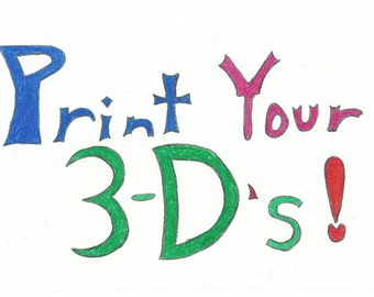 Made-To-Order 3-D Prints!!! - Small