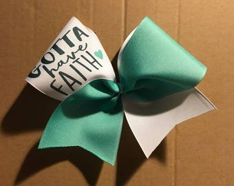 Gotta have Faith - Inspirational - cheer bow - on white ribbon or white glitter