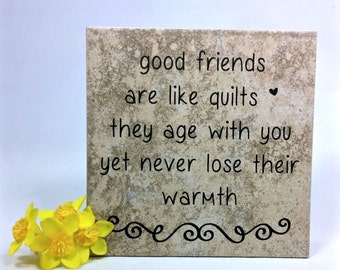Good friends are like quilts . . .  - saying, quote, 6 x 6 tile with stand, friends, quilt