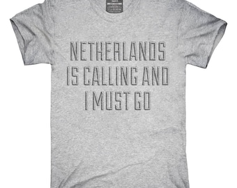Funny Netherlands Is Calling and I Must Go T-Shirt, Hoodie, Tank Top, Gifts