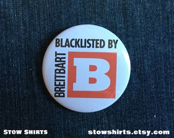 Blacklisted by Breitbart pin button badge, fridge magnet or pocket mirror, political pin button, political badge