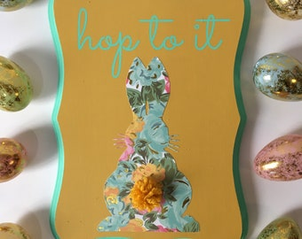 Hop To It/ Yellow/ Pastel Floral/ Easter Sign/ Easter Bunny/Wood Sign/Mixed Media/Pom Pom Tail