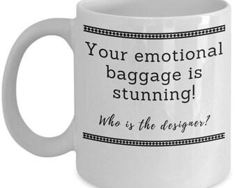 your emotional baggage is stunning mug