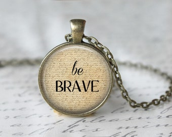Be Brave Necklace, Inspirational Pendant, Motivational Jewelry