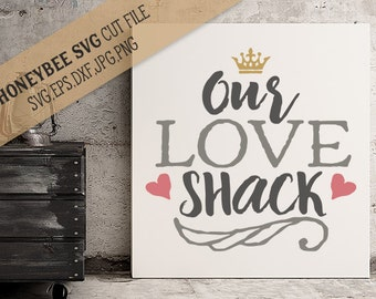 Our Love Shack svg eps dxf jpg png cut file for Silhouette and Cricut style cutting machines