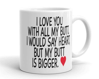 I Love You With All My Butt - Gift for boyfriend - Anniversary Gift for Boyfriend Mug