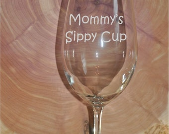 Sand Carved (Etched) Mommy's Sippy Cup  Choice of Pilsner, Beer Mug, Pub, Wine Glass, Coffee Mug, Rocks, Water Glass