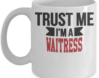 Gift for Waitress. Trust Me. I'm a Waitress. Funny Waitress Mug. 11oz 15oz Coffee Mug.