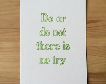 Letterpress typeset Yoda quote - Do, or do not. There is no Try
