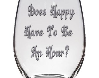Does Happy Have to be an Hour? Stemless Wine Glass
