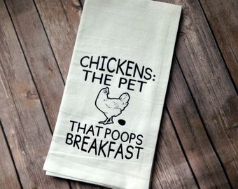 Chickens The Pet that  Poops Breakfast Farmhouse Style Flour Sack Towel, Mother's Day Gift for Her