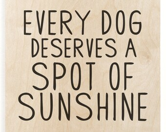 Every Dog Deserves A Spot of Sunshine Wood Print - Dog Quote, Gift For Dog Owner, Wooden Wall Decor, Sunshine Art Print, Wood Art Print