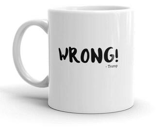 WRONG! ~Trump Mug