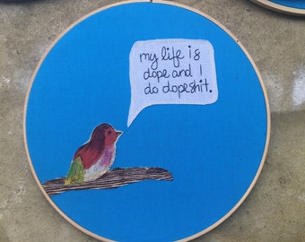 My life is dope - hand embroidered Kanye West quotation wall hanging with bird applique MATURE