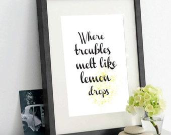 Typographic Print, where troubles melt like lemon drop Print, Black and White Print, wall art, Quote #12