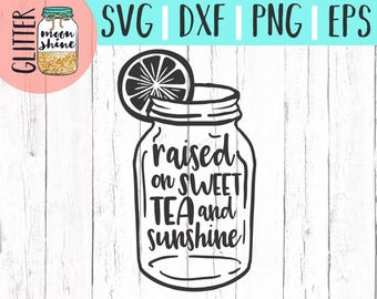 Raised On Sweet Tea and Sunshine svg eps dxf png Files for Cutting Machines Cameo Cricut, Southern Girl, Cute, Baby, Toddler, Country Mom