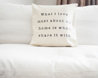 What I love most about my home is who i share it with Throw Pillow Cover | home decor | typewriter font | pillow