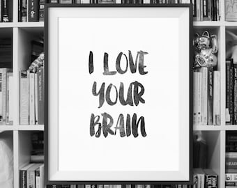 Gift For Her, I Love Your Brain, Gift for Friend, Motivational Wall Art, Black And White Decor, Typographic Print, Home Decor