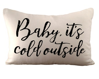 Baby, it's cold outside - Cushion Cover - 12x18 - Choose your fabric and font colour