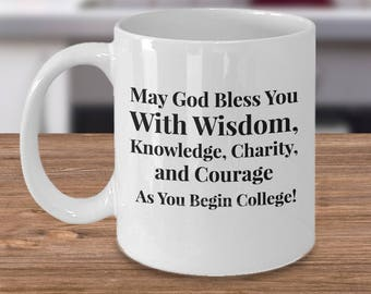 Going to College Gift! College-bound Christian Student- May God Bless You With Wisdom, Knowledge, Charity, and Courage As You Begin College!