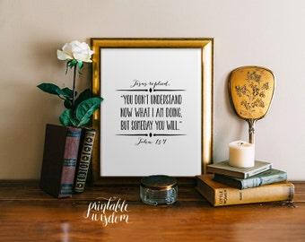 Bible Verse art print, printable Scripture Print Christian wall decor poster, inspirational quote typography - John 13:7 - digital