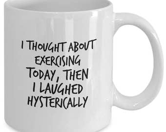 I Thought About Exercising Today, Then I Laughed Hysterically Mug, Coffee Cup