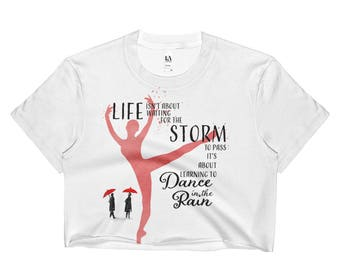 Life isn't about waiting for the storm to pass, it's about learning how to dance in the rain, Ladies Crop Top