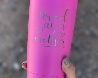 Coffee Mug: tired as a mother, mom life, toddlers, mom, sister, aunt, gift, present, coffee, coffee lover, tumbler, cup, baby, kids