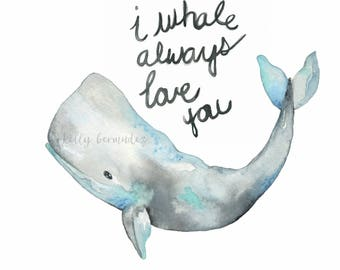 Whale Art, I Whale Always love you, Watercolor Print