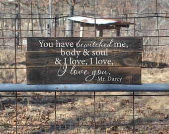 You Have Bewitched Me Body & Soul, Pride and Prejudice Quote, Mr. Darcy- Pallet Wood Sign, Reclaimed Wood Sign