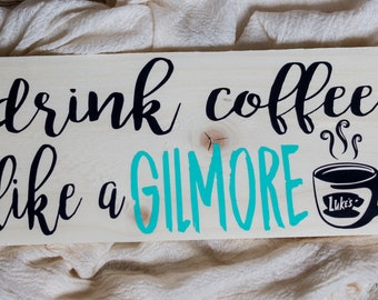Drink Coffee Like a Gilmore Sign, Gilmore Girls Sign, Gilmore Girls Decor, Gilmore Girls Gifts, Wood Sign, Coffee Sign, Coffee Decor, Coffee
