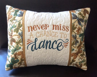 """CUSTOM Never Miss a Chance to DANCE 16""""x12""""embroidered, personalized quilted pillow COVER;quilted pillow sham,dancers gift,custom dance gift"""
