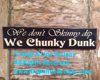 We Don't Skinny Dip, We Chunky Dunk. Funny wood Sign  5.5x24.