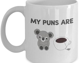My Puns Are Koala Tea Coffee Mug- Funny Tea Hot Cocoa Cup - Novelty Birthday Christmas Anniversary Gag Gifts Idea