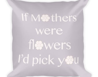 If Mothers were flowers... Square Pillow
