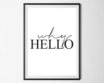 Why Hello Wall Print - Wall Art, Home Decor, Home Print, Hello Print, Why Hello Print