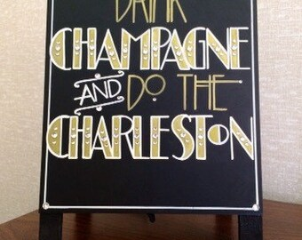 """Art Deco- Roaring Twenties- Vintage- Great Gatsby Wedding """"It's Time to Drink Champagne & Do the Charleston"""" Hand Painted Sign"""