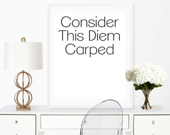 Carpe Diem Print, Consider This, Diem Carped, Wall Art Print, Funny Print, Funny Quote, Printable Art, Seize the day, Printable 8x10