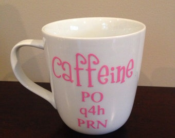 Coffee Mug with Caffeine PO q4h PRN - Your choice of vinyl colors.