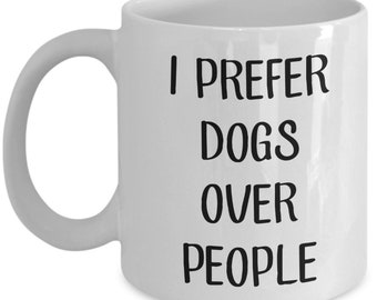 Dog Lover Gift - Coffee Mug with Message I Prefer Dogs Over People - Funny Tea Hot Cocoa Cup - Novelty Birthday Christmas Gag Gifts Idea